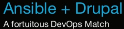 Black background with 'Ansible + Drupal' written in blue and ' A fortuitous DevOps Match' written in white below it