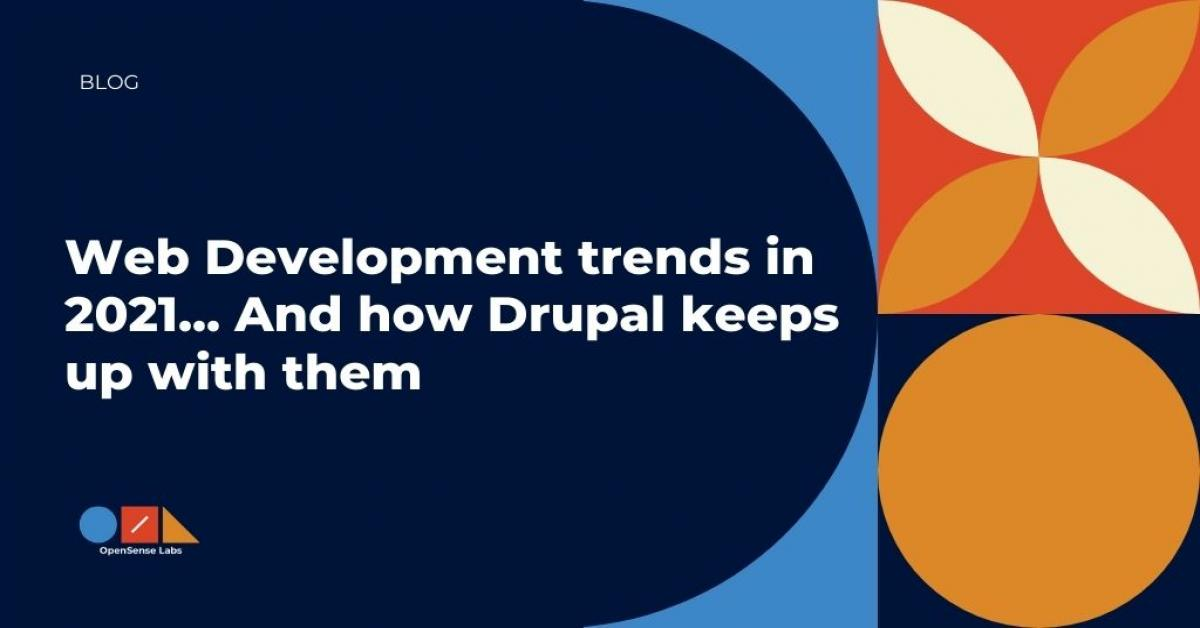 OpenSense Labs: Web development Trends in 2021... And how Drupal keeps up with them - RapidAPI